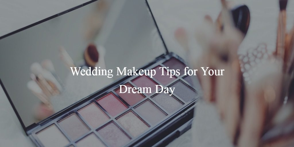 Wedding Makeup Tips for Your Dream Day