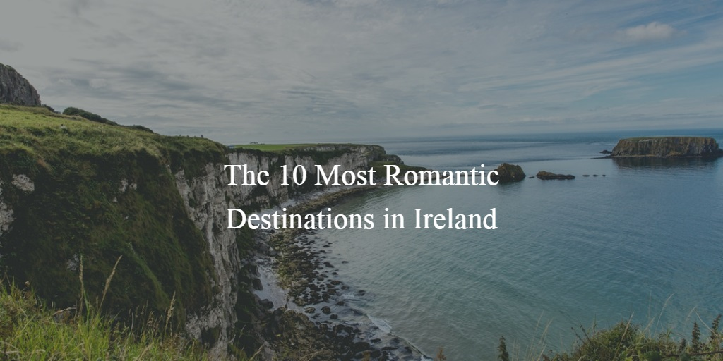 The 10 Most Romantic Destinations in Ireland